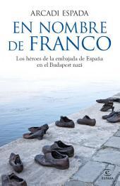 En nombre de Franco: Los héroes de la embajada de España en el Budapest nazi