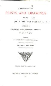 Catalogue of Prints and Drawings in the British Museum: Division I. Political and Personal Satires (no.1 to No.4838).