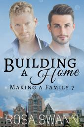 Building a Home (Making a Family 7): MM Alpha/Omega Mpreg Gay Romance