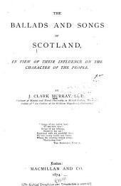 The Ballads and Songs of Scotland: In View of Their Influence on the Character of the People