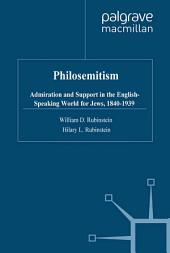 Philosemitism: Admiration and Support in the English-Speaking World for Jews, 1840-1939