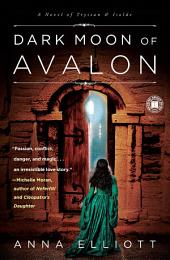 Dark Moon of Avalon: A Novel of Trystan & Isolde