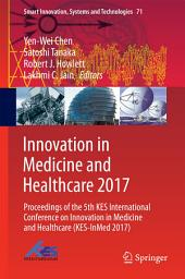 Innovation in Medicine and Healthcare 2017: Proceedings of the 5th KES International Conference on Innovation in Medicine and Healthcare (KES-InMed 2017)