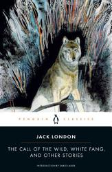 The Call Of The Wild White Fang And Other Stories Book PDF