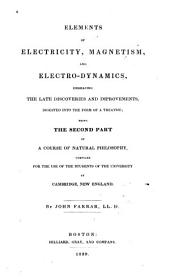 Elements of Electricity, Magnetism, and Electro-dynamics: Embracing the Late Discoveries and Improvements, Digested Into the Form of a Treatise : Being the Second Part of a Course of Natural Philosophy, Compiled for the Use of the Students of the University at Cambridge, New England