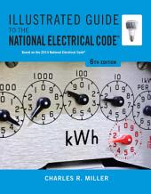 Illustrated Guide to the National Electrical Code: Edition 6