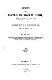 Extraits des Registres des Consaux de Tournay, 1472-1490, 1559-1572, 1580-1581; suivis de la liste des prévots et des mayeurs de cette ville, depuis 1667 jusqu'en 1794. (Extrait des Bulletins de la Commission royale d'Histoire.).