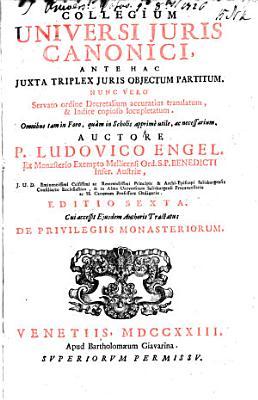 Collegium Universi Juris Canonici     Editio sexta  Cui accessit ejusdem Authoris tractatus de privilegiis monasteriorum   Edited by A  Poleti