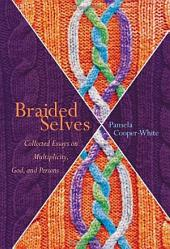 Braided Selves: Collected Essays on Multiplicity, God, and Persons