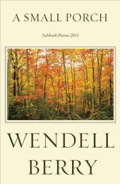 A Small Porch: Sabbath Poems 2014 and 2015