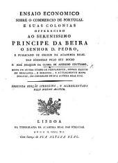 Ensaio economico sobre o commercio de Portugal e suas colonias ... publicado de ordem da Academia ... pelo seu socio D. José J. da Cunha de Azeredo Coutinho ... Segunda edição corrigida, e accrescentada, etc