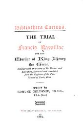 The Trial of Francis Ravaillac for the Murder of King Henry the Great: Together with an Account of His Torture and Execution
