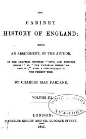 "The Cabinet History of England: Being an Abridgment, by the Author, of the Chapters Entitled ""Civil and Military History"" in ""The Pictorial History of England,"" with a Continuation to the Present Time, Volumes 3-4"