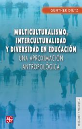 Multiculturalismo, interculturalidad y diversidad en educación: Una aproximación antropológica