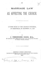 Marriage Law as Affecting the Church: A Paper Read at the Church Congress, at Sheffield, on October 2nd, 1878