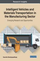 Intelligent Vehicles and Materials Transportation in the Manufacturing Sector  Emerging Research and Opportunities PDF