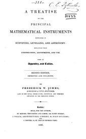 A treatise on the principal mathematical instruments employed in surveying, levelling, and astronomy: explaining their construction, adjustments, and use. With an appendix, and tables...