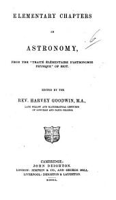"Elementary Chapters in Astronomy, from the ""Traité élémentaire d'astronomie physique"" of Biot. [A translation of chap. 1-5 of the third edition.] Edited by the Rev. Harvey Goodwin"