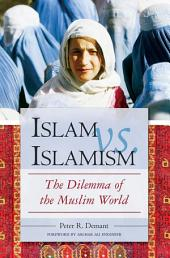 Islam vs. Islamism: The Dilemma of the Muslim World: The Dilemma of the Muslim World