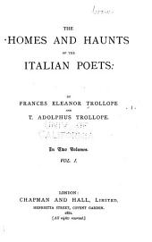 The Homes and Haunts of the Italian Poets: Volume 1