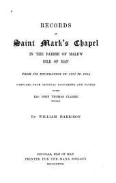 Records of Saint Mark's Chapel in the Parish of Malew, Isle of Man: From Its Foundation in 1771 to 1864, Volume 28