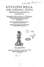 Euclidis ... Elementorum geometricorum libri 15. Cum expositione Theonis in priores 13 à Bartholomaeo Zamberto Veneto latinitate donata, Campani in omnes, & Hypsiclis Alexandrini in duos postremos. His adiecta sunt Phaenomena, Catoptrica & Optica, deinde Protheoria Marini, & data. Postremùm uerò, Opusculum de leui & ponderoso, hactenus non uisum, eiusdem autoris
