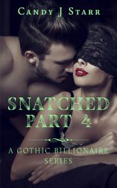 Snatched - Part 4: A Gothic Billionaire Romance