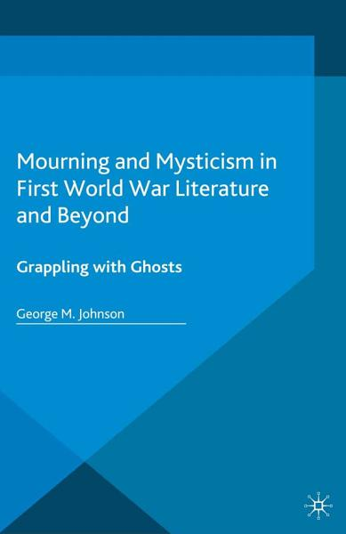 Download Mourning and Mysticism in First World War Literature and Beyond Book