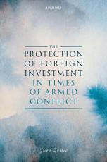 The Protection of Foreign Investment in Times of Armed Conflict PDF