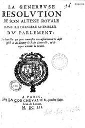 La Généreuse résolution de son Altesse Royale dans la dernière assemblée du Parlement [24 mai], par laquelle on peut connoistre tres-asseurement le desir qu'il a de donner la Paix Generalle et le repos à toute la France