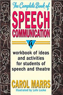 Complete Book of Speech Communication: A Workbook of Ideas and Activities for Students of Speech and Theatre