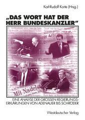 Das Wort hat der Herr Bundeskanzler: Eine Analyse der Großen Regierungserklärungen von Adenauer bis Schröder