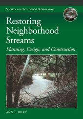 Restoring Neighborhood Streams: Planning, Design, and Construction
