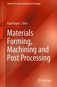 Materials Forming  Machining and Post Processing