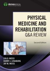 Physical Medicine and Rehabilitation Q&A Review, Second Edition: Edition 2