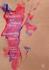 D.W. Winnicott and Political Theory: Recentering the Subject