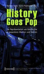 History Goes Pop: Zur Repräsentation von Geschichte in populären Medien und Genres