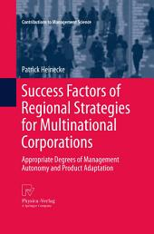 Success Factors of Regional Strategies for Multinational Corporations: Appropriate Degrees of Management Autonomy and Product Adaptation