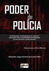 PODER DE POLÍCIA: Compreensão contemporânea do instituto e discussão sobre a possibilidade de delegação de seu exercício a entes privados