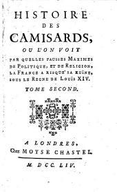 Histoire des camisards, ou l'on voit par quelles fausses maximes de politique, et de religion, la France a risque' sa ruïne, sous le regne de Louïs 14. Tome premier (-second)
