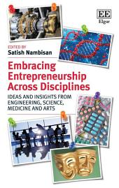 Embracing Entrepreneurship Across Disciplines: Ideas and Insights from Engineering, Science, Medicine and Arts