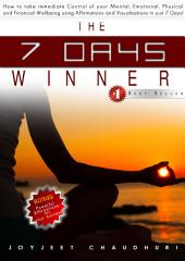The 7 Days Winner: How to take Immediate Control of your Mental, Emotional, Physical and Financial well being using Affirmations and Visualizations in Just 7 Days!