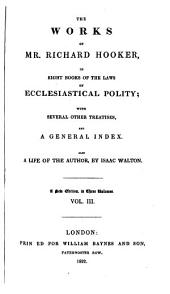 The works of ... Richard Hooker. To which is prefixed the life of the author, by I. Walton: Volume 3