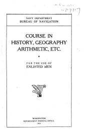 Course in History, Geography, Arithmetic, Etc: For the Use of Enlisted Men