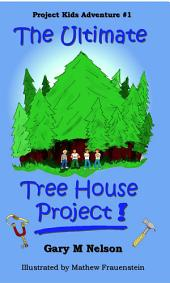 The Ultimate Tree House Project: Project Kids Adventure #1