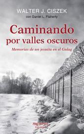 Caminando por valles oscuros: Memorias de un jesuita en el Gulag