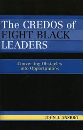 The Credos of Eight Black Leaders: Converting Obstacles Into Opportunities
