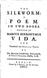 The Silkworm Bombyx A Poem In Two Books Translated Into English Verse By S Pullein Etc Lat Eng The Life Of Vida  Book PDF