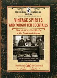 Vintage Spirits And Forgotten Cocktails Prohibition Centennial Edition Book PDF