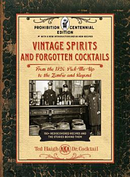 Vintage Spirits and Forgotten Cocktails  Prohibition Centennial Edition PDF